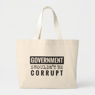 Goverment shouldn't be corrupt large tote bag