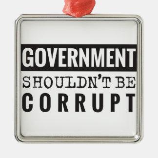 Goverment shouldn't be corrupt metal ornament