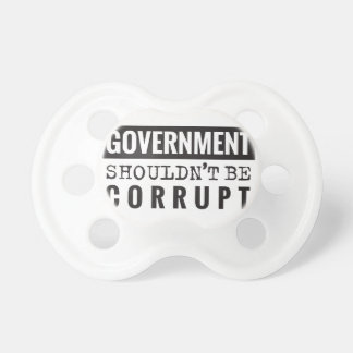 Goverment shouldn't be corrupt pacifier