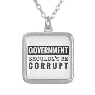 Goverment shouldn't be corrupt silver plated necklace