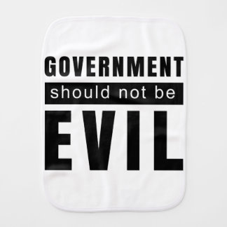 Goverment shouldn't be evil burp cloth