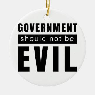 Goverment shouldn't be evil ceramic ornament