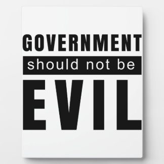 Goverment shouldn't be evil plaque