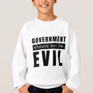 Goverment shouldn't be evil sweatshirt