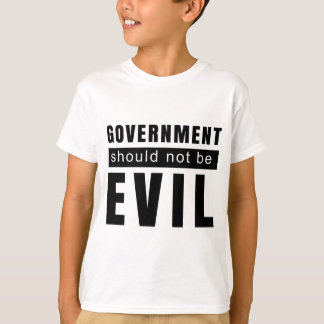 Goverment shouldn't be evil T-Shirt