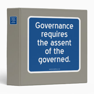 Governance requires the assent of the governed. 3 ring binders