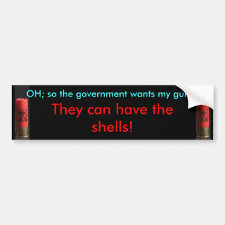 Government can have the shells - Bumper Sticker
