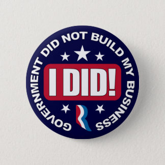 Government did not build my Business. 2 Inch Round Button