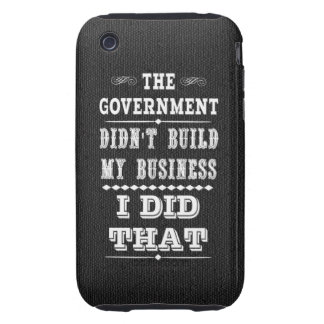 Government Didnt Build My Business I Did That iPhone 3 Tough Cover