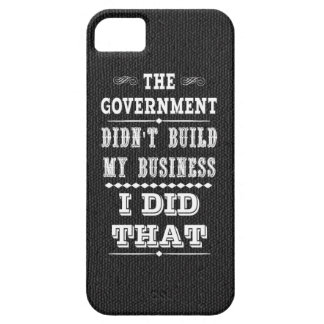 Government Didnt Build My Business I Did That Case For The iPhone 5