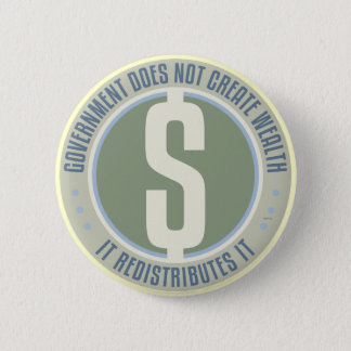 Government Does Not Create Wealth 2 Inch Round Button