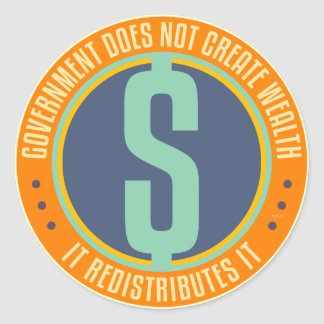 Government Does Not Create Wealth Round Sticker