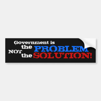 Government is the problem not the solution! bumper sticker