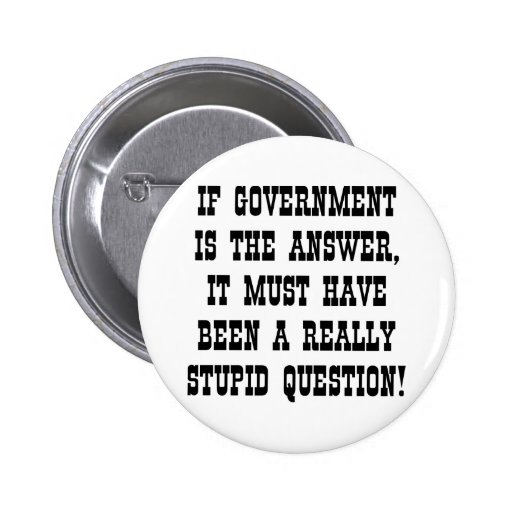 Government The Answer Really Stupid Question Pin