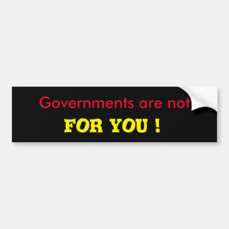 Governments are not for you bumper sticker