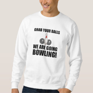 Grab Balls Going Bowling Sweatshirt