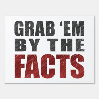 Grab 'em by the Facts Yard Sign 18x24""