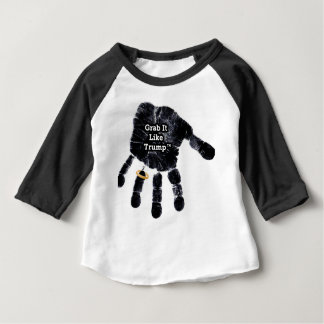 Grab It Like Trump Handprint With Ring Baby T-Shirt