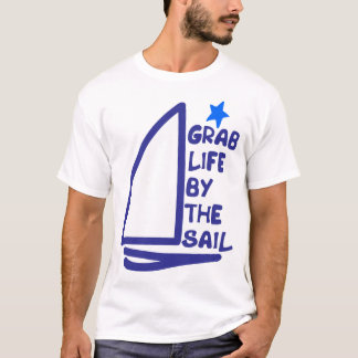 Grab Life By the Sail for the Sailor T-Shirt