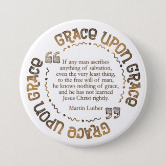 """Grace Upon Grace"" Round Button (w/ Luther Quote)"