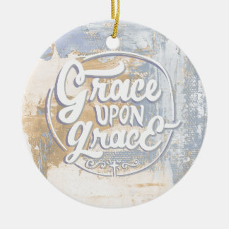 Grace upon Grace Round Ceramic Ornament