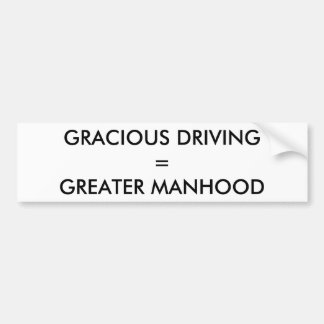 GRACIOUS DRIVING = GREATER MANHOOD BUMPER STICKER