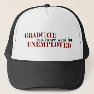 Graduate Fancy For Unemployed Trucker Hat