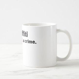 Graffiti is not a crime basic white mug
