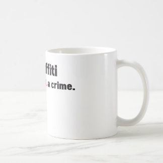 Graffiti is not a crime classic white coffee mug