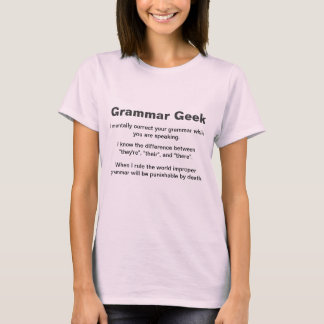 Grammar Geek, I mentally correct your grammar w... T-Shirt
