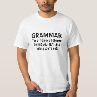 Grammar The Difference Between Feeling Your Nuts T-Shirt