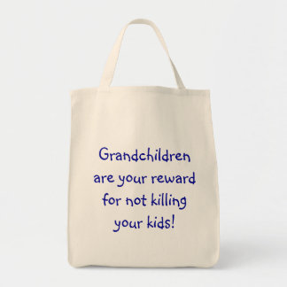Grandchildren are your reward for not killing y... tote bag