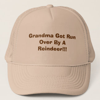 Grandma Got Run Over By A Reindeer!!! Trucker Hat