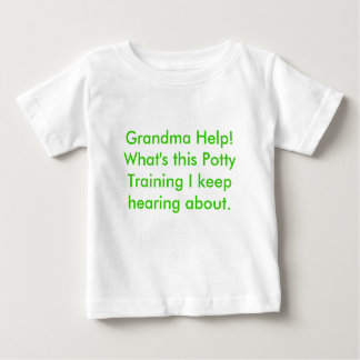 Grandma Help! What's this Potty Training I keep... Baby T-Shirt