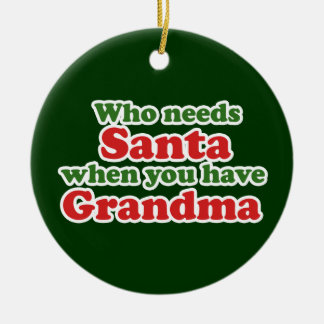 Grandma is better than Santa Ceramic Ornament