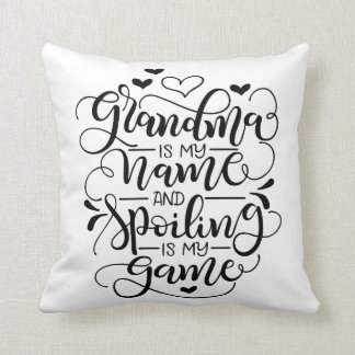 Grandma is my name, and spoiling is my game pillow