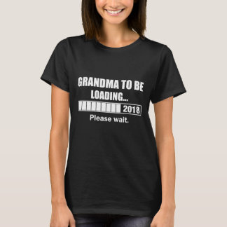 Grandma To Be 2018 Loading T-Shirt