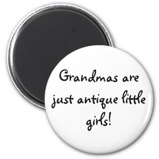 Grandmas are just antique little girls! magnet