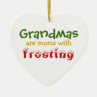 Grandmas are moms with frosting ceramic heart ornament