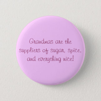 Grandmas are the suppliers of sugar, spice, and... 2 inch round button