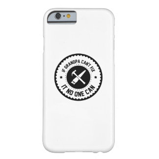 Grandpa Gift  If Grandpa Can't Fix It No One Can Barely There iPhone 6 Case