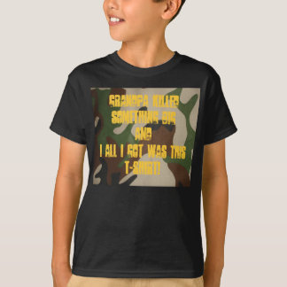 Grandpa killed something BIG and I al... T-Shirt
