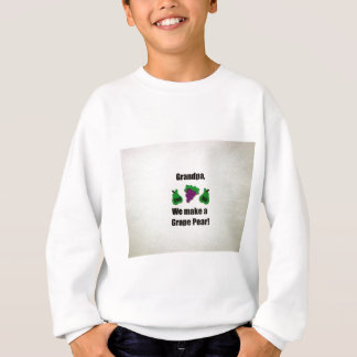 Grandpa, we make a grape pear! sweatshirt