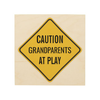 Grandparents at Play Funny Caution Sign Wood Print