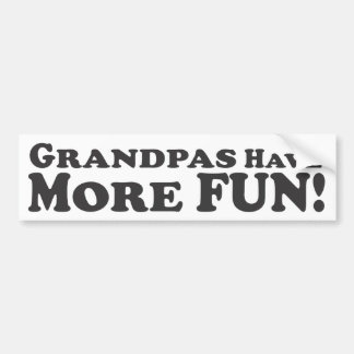 Grandpas Have More Fun! - Bumper Sticker