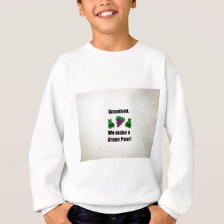 Grandson, we make a grape pear! sweatshirt