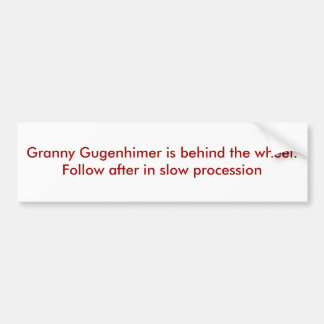 Granny Gugenhimer is behind the wheel. Follow a... Bumper Sticker