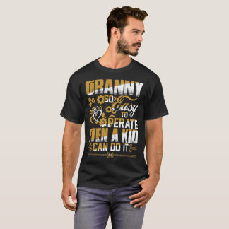Granny So Easy To Operate Even A Kid Can Do It T-Shirt
