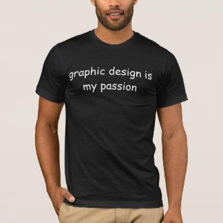 """""""Graphic Design Is My Passion"""" Off Center t-shirt"""