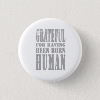 Grateful for having been born buman badge 1 inch round button